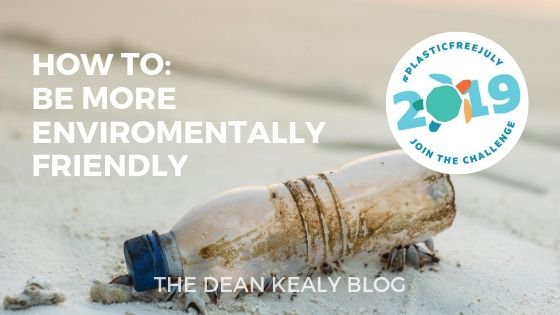#PlasticFreeJuly: Be More Enviromentally Friendly
