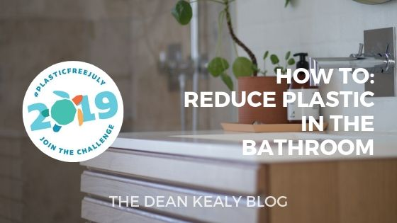 #PlasticFreeJuly2019: Reduce Plastic in the Bathroom!